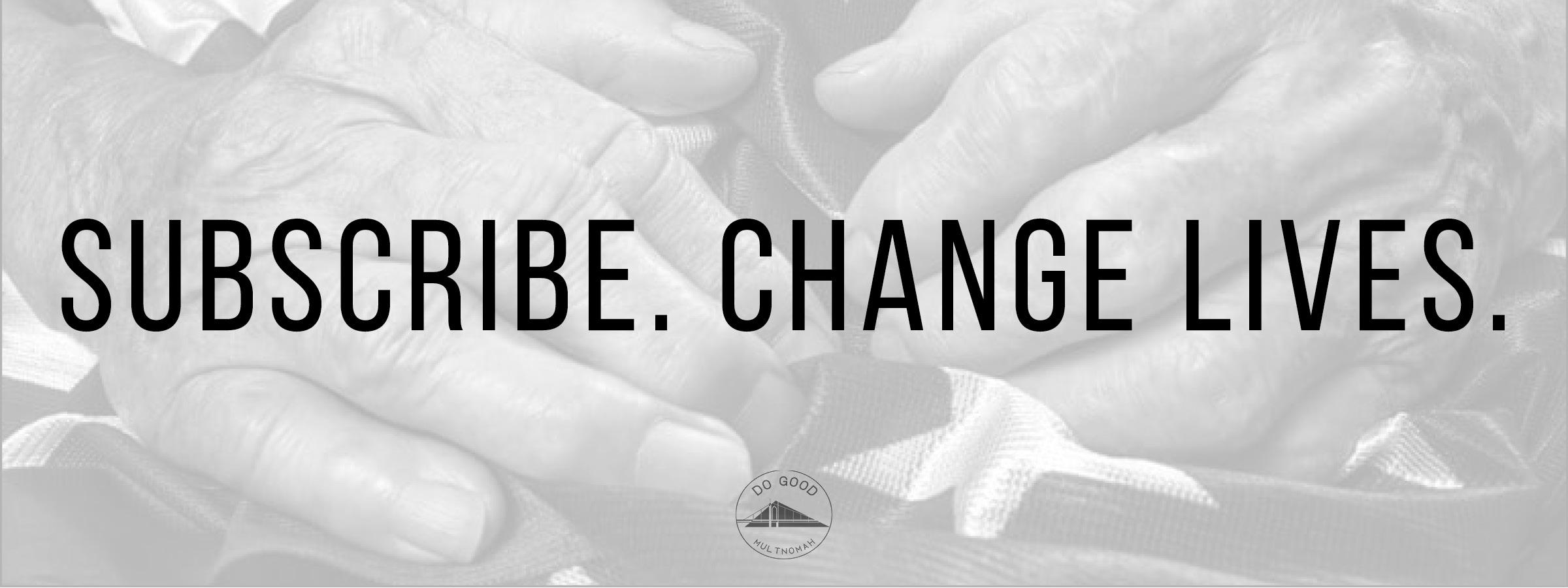 Subscribe. Change Lives. Blog Banner.jpg
