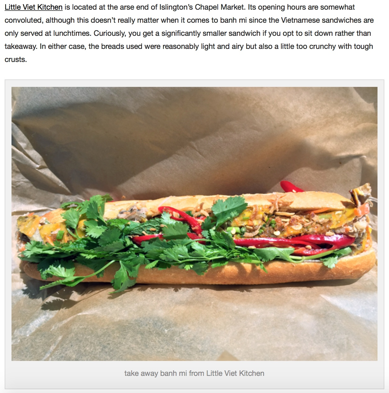 Picky Glutton have posted an in depth review of our delicious banh mi.   https://pickyglutton.com/2015/08/17/banh-mi-in-london-review/#Littlevietkitchen