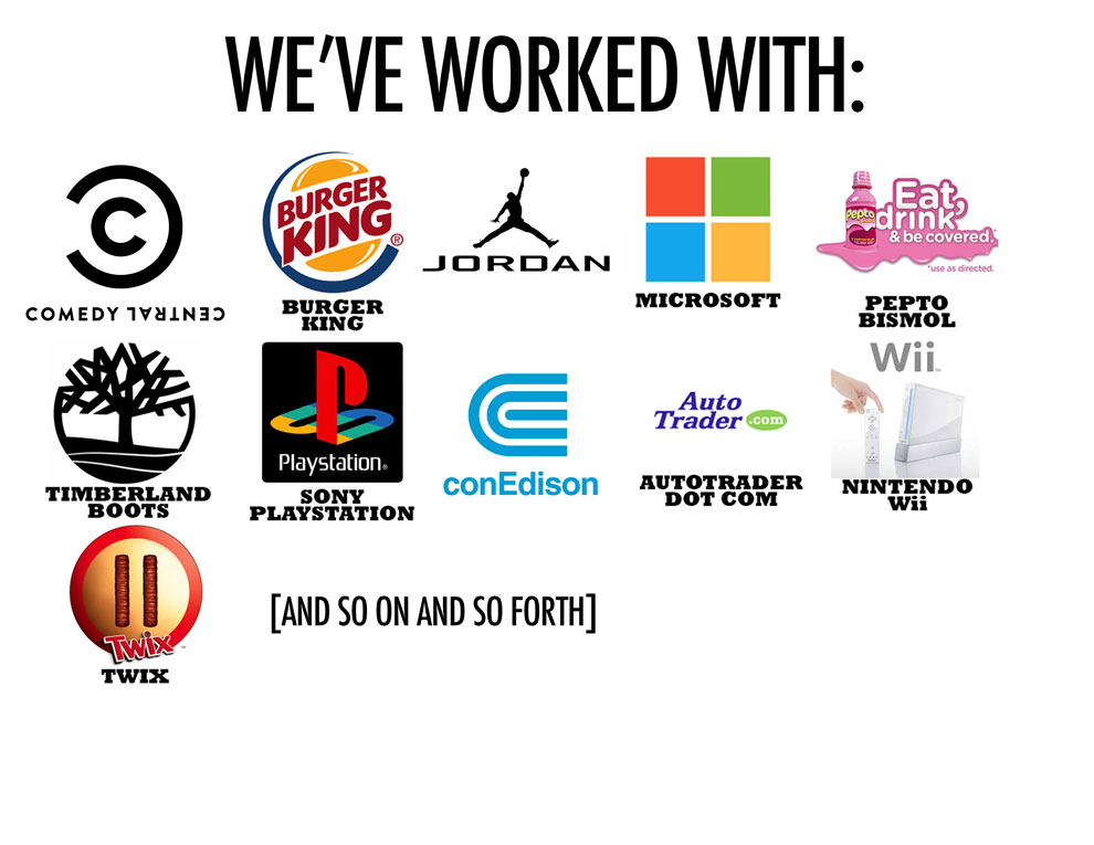 """The look of this will change pretty significantly (what with font selection and the idea that maybe the logos will build on differently), but this is here as a placeholder to say """"this is where we put up a load of logos detailing who it is we've worked with previously"""". There's a bunch of logos not on here of companies you guys have worked with without me, please tell me if there's some good ones I should include."""