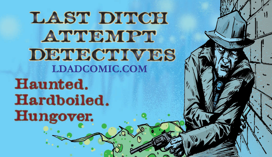 Last Ditch Attempt DetectiveShorts - Here are the short LDAD comics done in my early days with writer Ricky Chavez. Quality is a little dated (2012/2013), but still a fun series and the gateway towards my career in comics.