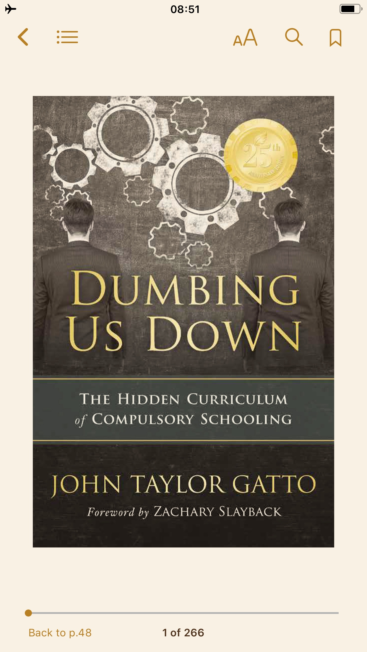I absolutely loved this book…Dumbing Us Down. Everybody in the Western Society has to read this one.