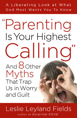 Parenting is Your Highest Calling — Leslie Leyland Fields