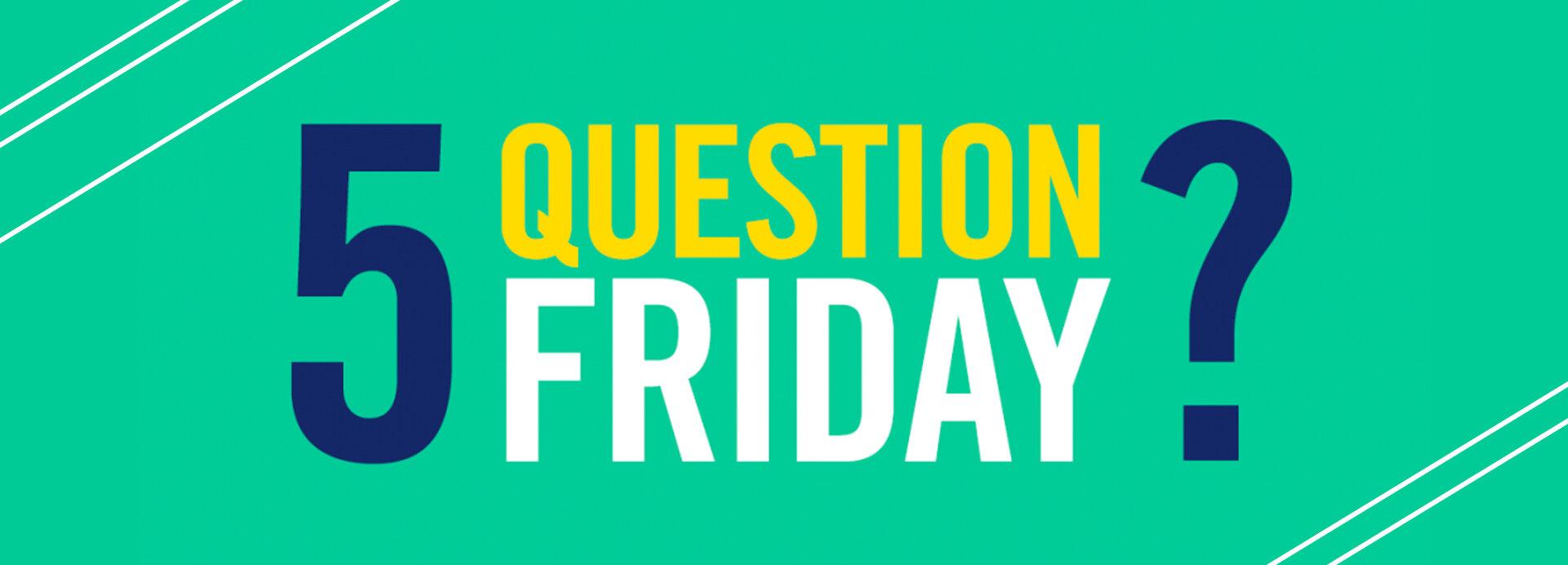 5 Question Friday.jpg