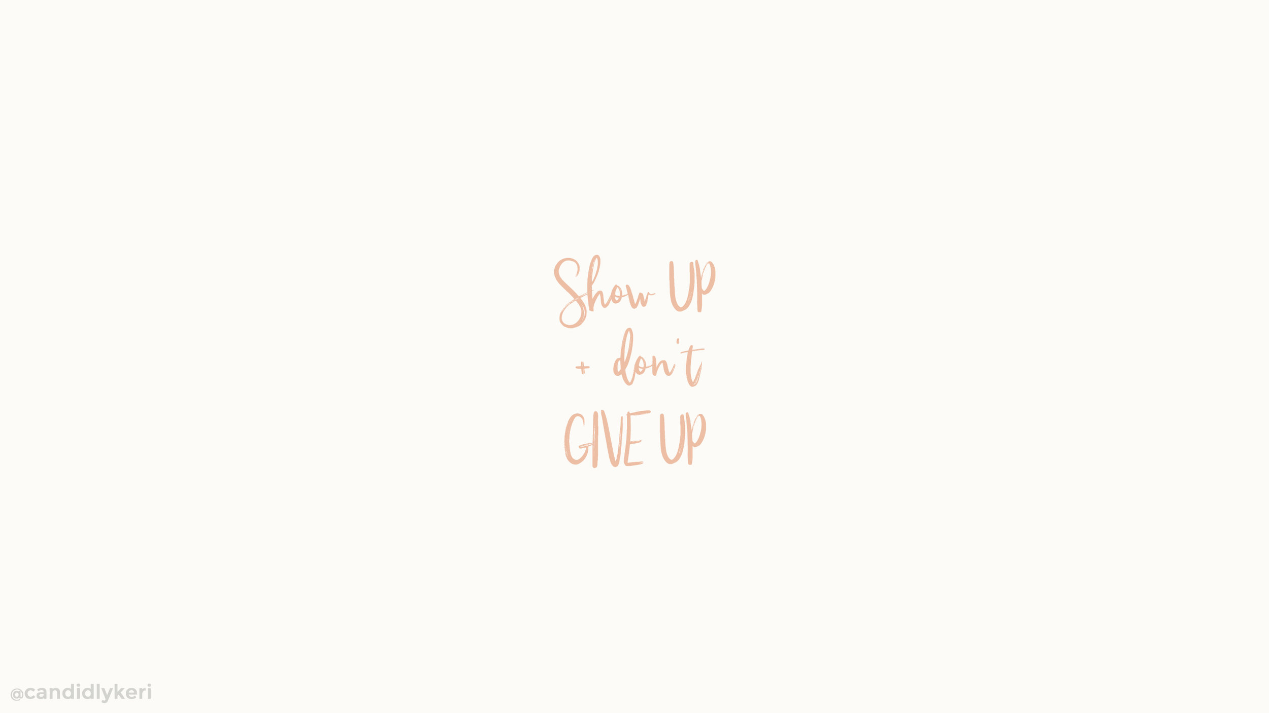 show up and dont give up desktop