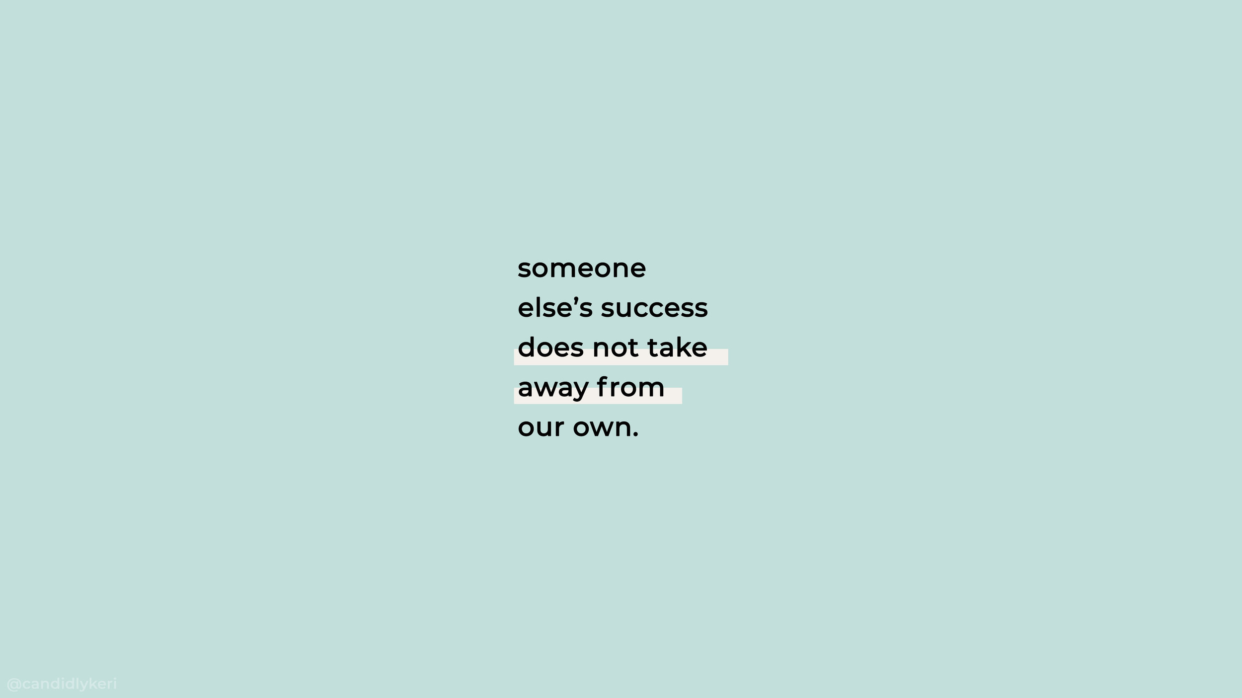 someone else's success does not take away from our own