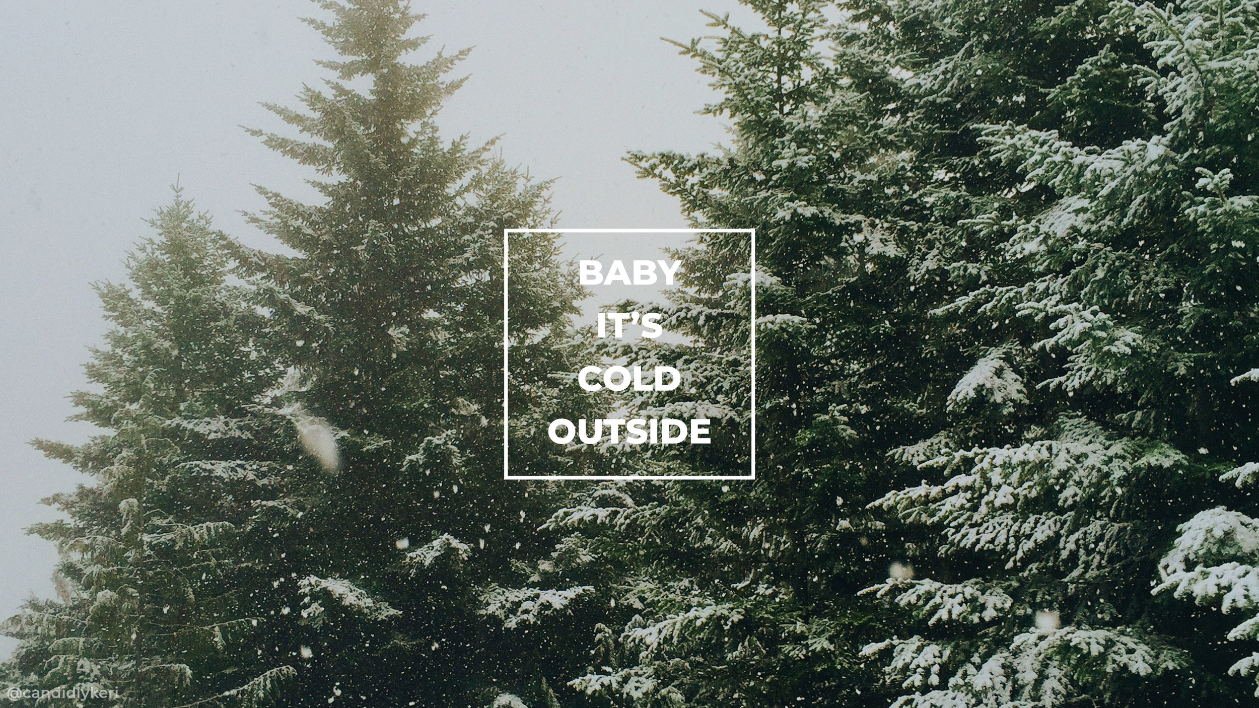 Christmas+Holiday+Wallpaper+Snow+Trees+Baby+its+Cold+Outside