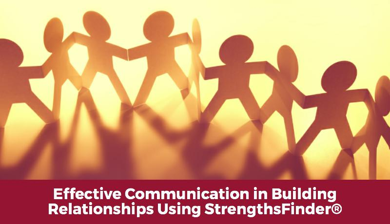 Effective Communication in Building Relationships Using StrengthsFinder®