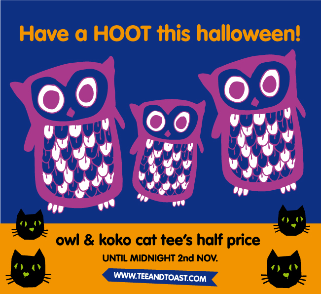 Have a hoot this halloween with our owl or koko cat tees which are now HALF PRICE! - I'll be trick or treating with Luka as a ghost in a box & Felix well maybe he'll be a cat! No doubt our trusty black cat Koko will join us as we walk around the neighbourhood.beside me &a cup of spooky witches brew!