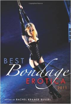 "Best Bondage Erotica 2011 edited by Rachel Kramer Bussel, featuring my story ""Closeted."""