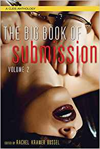 "Big Book of Submission Vol. 2 edited by Rachel Kramer Bussel, featuring my story ""Viscera."" (Forthcoming in Jan 2018)"