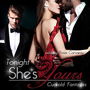 "Listen to Tonight She's Yours: Cuckold Fantasies edited and preformed by Rose Caraway featuring my story ""The Third Man.""  Write here..."