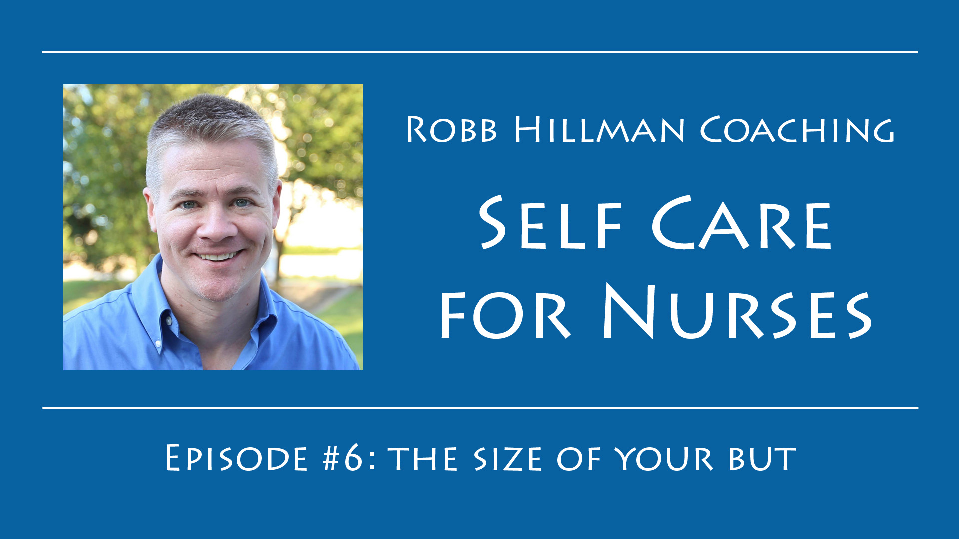 Self Care for Nurses Episode 6