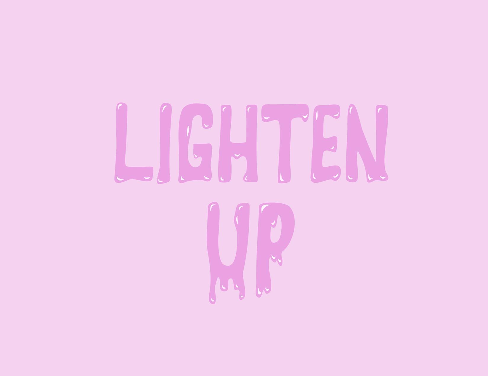"""""""Lighten Up"""""""