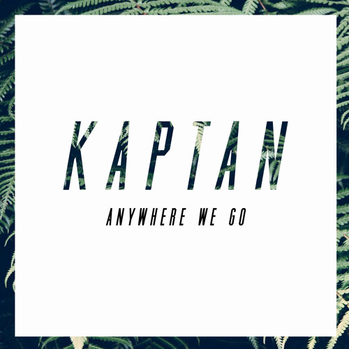 SXS012 KAPTAN - Anywhere We Go