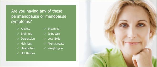 Common symptoms of the perimenopause (the time leading up to the menopause) and the menopause,