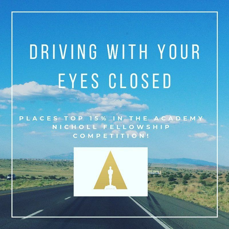Driving With Your Eyes Closed - Molly's screenplay places in the Top 15% in the Academy Nicholl Fellowship Screenplay Competition.July 2019