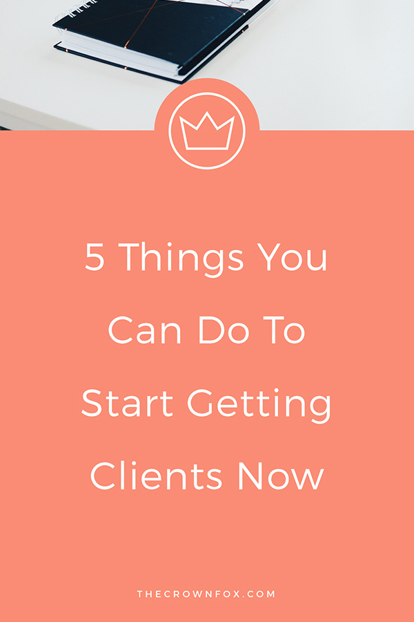 Getting Clients as a Freelancer can be hard work. Click through to read 5 things you can start doing now to get clients coming through the door! | www.TheCrownFox.com | Graphic Design Assistant to Creative Entrepreneurs #freelance #clients