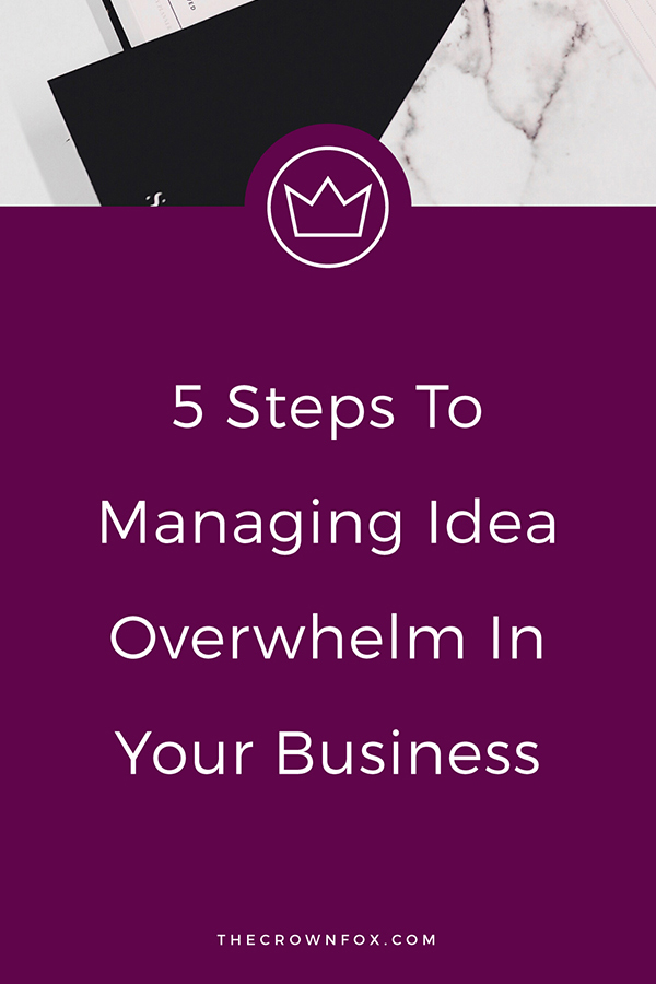 Overwhelmed with ideas as a business owner? Here are four steps I take to manage my idea overwhelm and make it work to grow my business (with real examples from my business). Click through to learn more! |TheCrownFox.com | Graphic Design #businesstips #productivity
