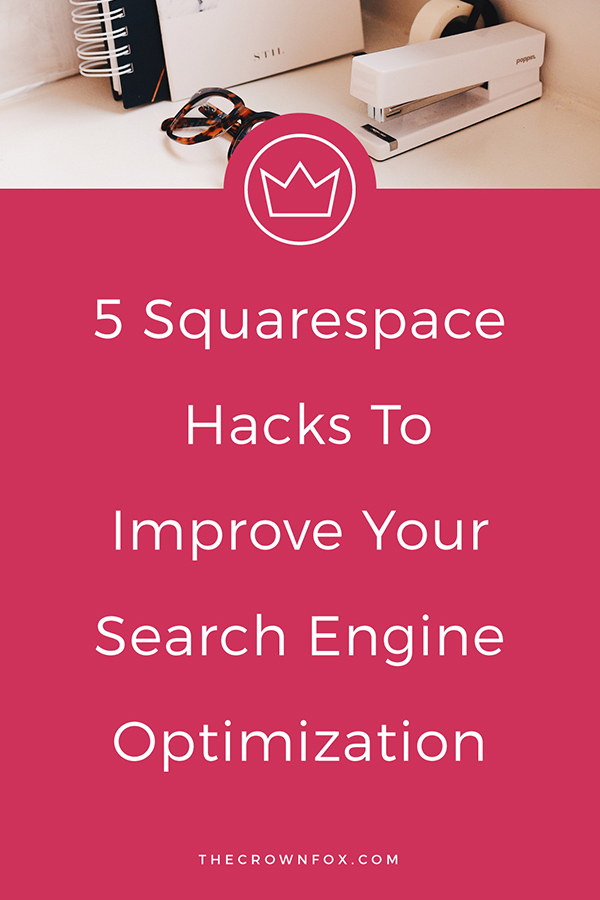 SEO or Search Engine Optimization on Squarespace is something worth paying attention to for your online business or blog. Ready to improve your SEO for Squarespace? Here are 5 SEO Hacks for you! Click through to learn more. | TheCrownFox.com | Graphic Design #squarespace #SEO