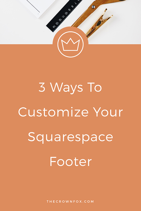 Build Your Business on Squarespace - Create A Better Converting Footer | TheCrownFox.com | Graphic Designer #squarespace #blogdesign #webdesign