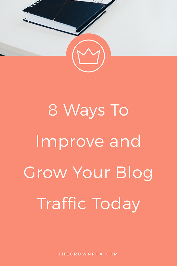 IMPROVE and GROW your blog traffic TODAY! Here are 8 ways that I am doing so in my own small business. You can do these simple steps too! | TheCrownFox | Graphic Designer #blogtraffic #blogger
