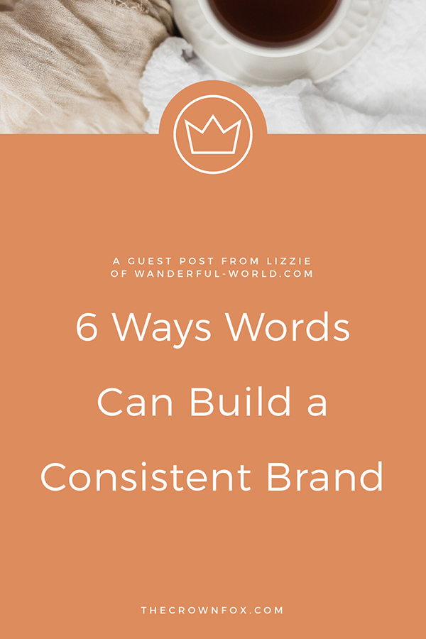 6 Ways Words Can Build A Consistent Brand - Guest Blog Post | TheCrownFox | Graphic Designer #branding #copywriting #brandvoice