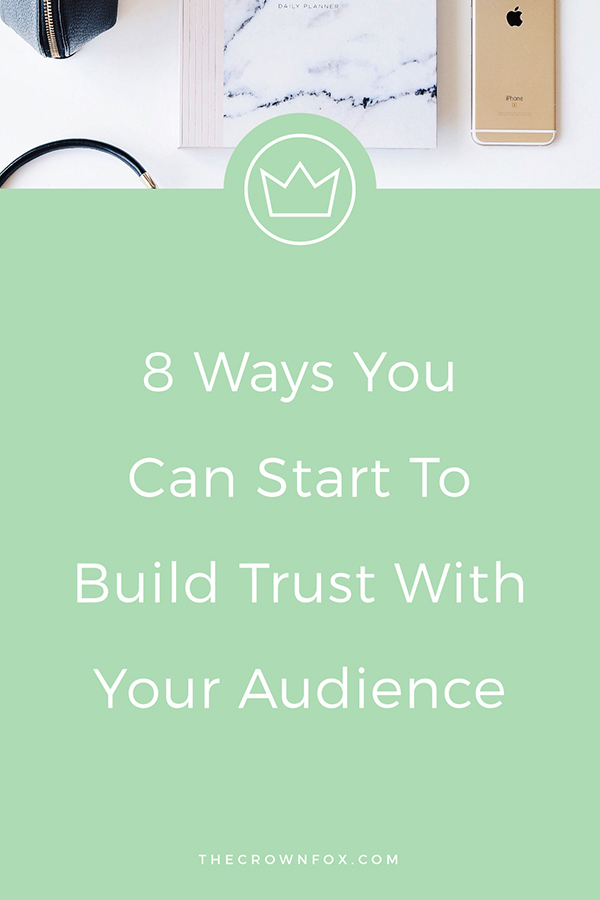 Building Trust with your audience is key in growing your online business. Click through an read 8 ways you can start to build that trust. This equals bigger sales, higher conversions, and a more loyal following! | The Crown Fox | www.TheCrownFox.com | Branding + Design | Building Audience Trust #businesstips #onlinebusiness
