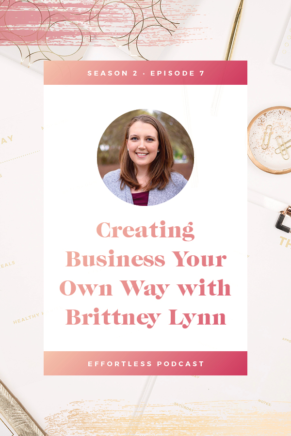 This podcast episode features Brittney Lynn and we are talking all about creating your OWN business. There's a ton of noise out there, but in the end your biz is YOURS and you can create it the way you want - you make the rules, you make the boundaries, and you make the decisions! Click through to read the shownotes and listen - don't forget to subscribe and rate on iTunes! | EffortLess Podcast | TheCrownFox | #podcast #businesspodcast #mindsetpodcast