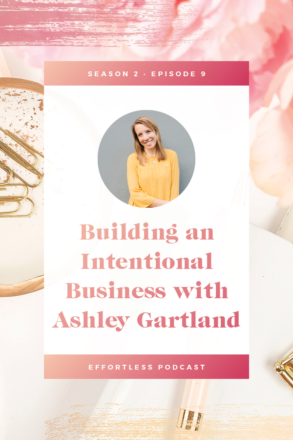 On this week's episode coach Ashley Gartland shares about creating an intentional business! Click through to read the shownotes and listen - don't forget to subscribe and rate on iTunes! | EffortLess Podcast | TheCrownFox | #podcast #businesspodcast #mindsetpodcast