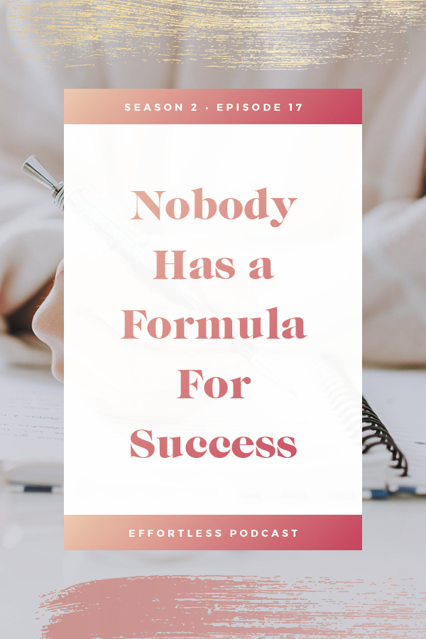 There isn't a success formula! What's more important instead? Click through to read the shownotes and listen - don't forget to subscribe and rate on iTunes! | EffortLess Podcast | TheCrownFox | #podcast #businesspodcast #mindsetpodcast