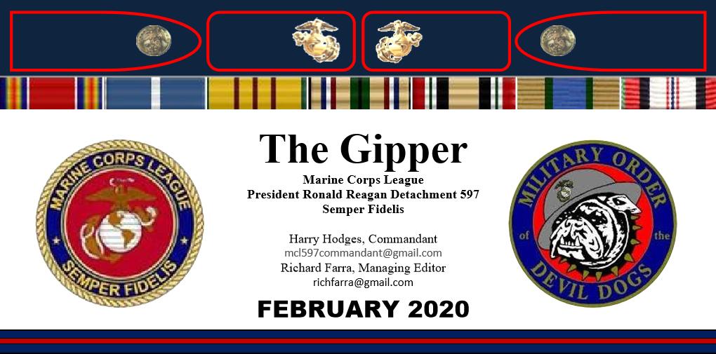 The Gipper.  Marine Corps League. Ronald Reagan Detachment 597. Semper Fidelis.  Harry Hodges, Commandant. mcl597commandant@gmail.com.  Richard Farra, Managing Editor. richfarra@gmail.com.  February 2020