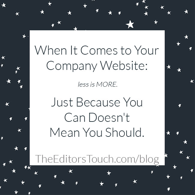 When It Comes to Your Company Website: Less is MORE | Just Because You Can Doesn't Mean You Should