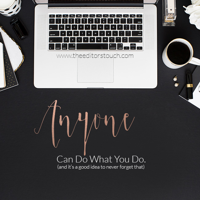 Anyone Can Do What You Do | The Editor's Touch
