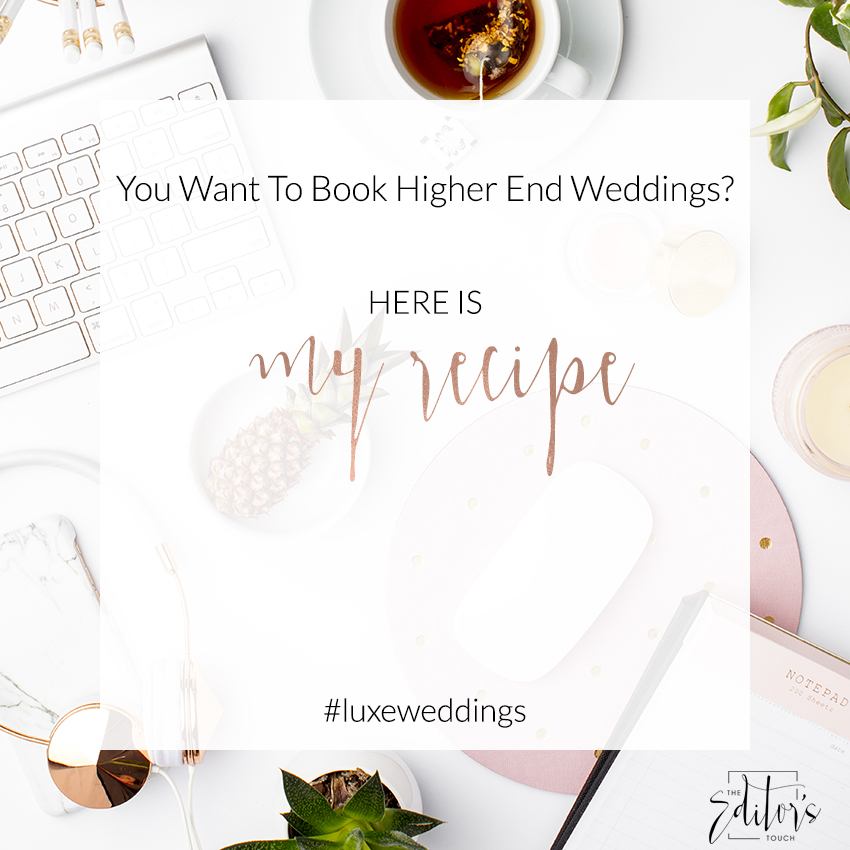Booking and Attracting Higher End Clients   Business Blog For Wedding Professionals   The Editor's Touch