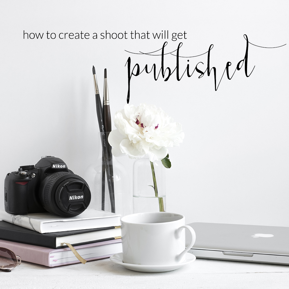 Creating Styled Shoots that Will Have a Good Chance of Being Published | The Editor's Touch