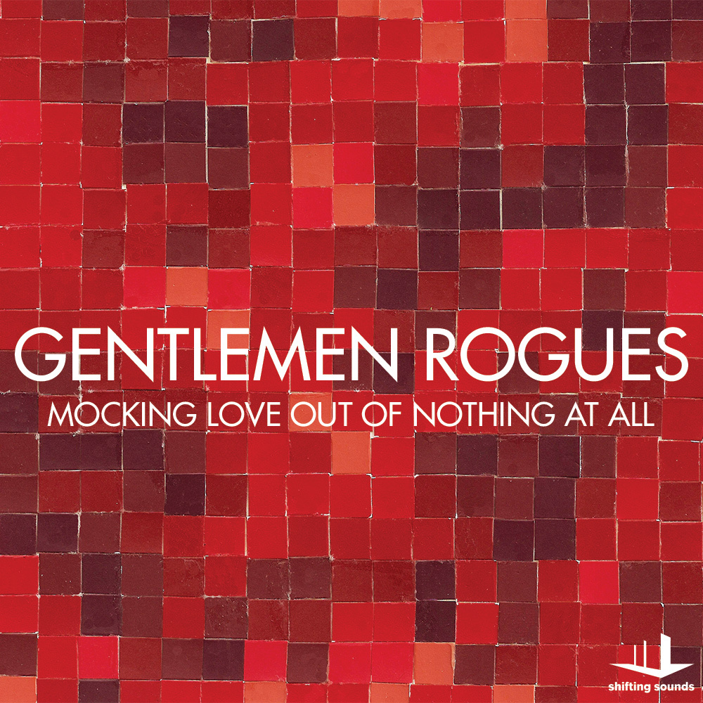 Gentlemen Rogues - Mocking Love Out Of Nothing At All ( 2014 )