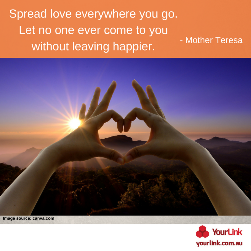 Spread love everywhere you go. Let no one ever come to you without leaving happier - Mother Teresa.png