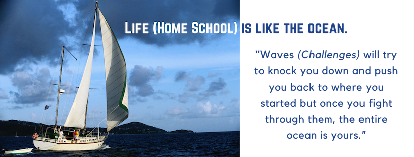 """Life (Home School) is like the ocean. Waves (Challenges) will try to knock you down and push you back to where you started but once you fight through them, the entire ocean is yours."" (1).png"
