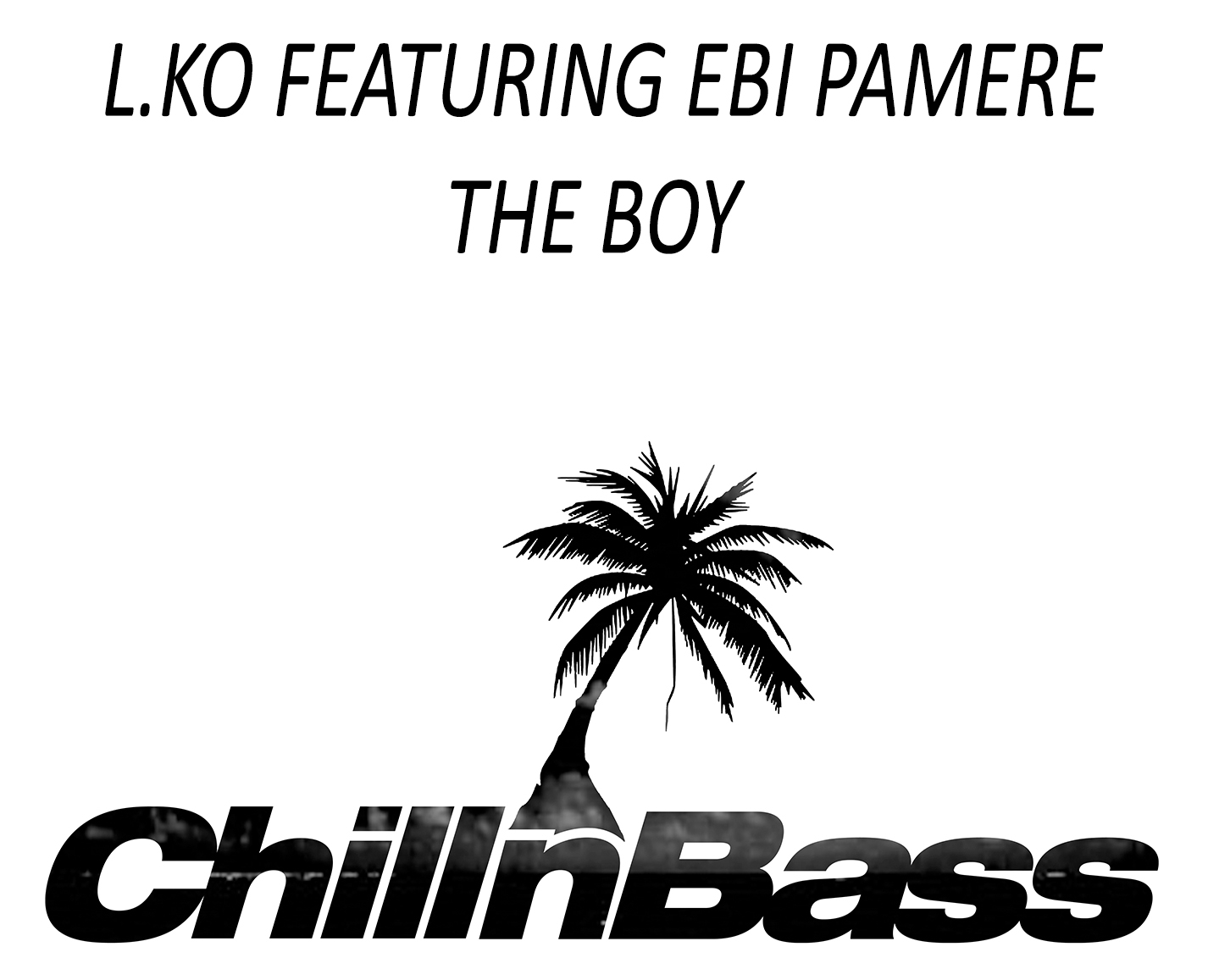 Chill N bass L.KO FEAT EBI PAMERE THE BOY Artwork.jpg