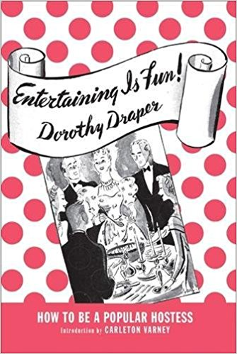 """Entertaining is Fun!""by Dorothy Draper (2016 reprint), $42.37"