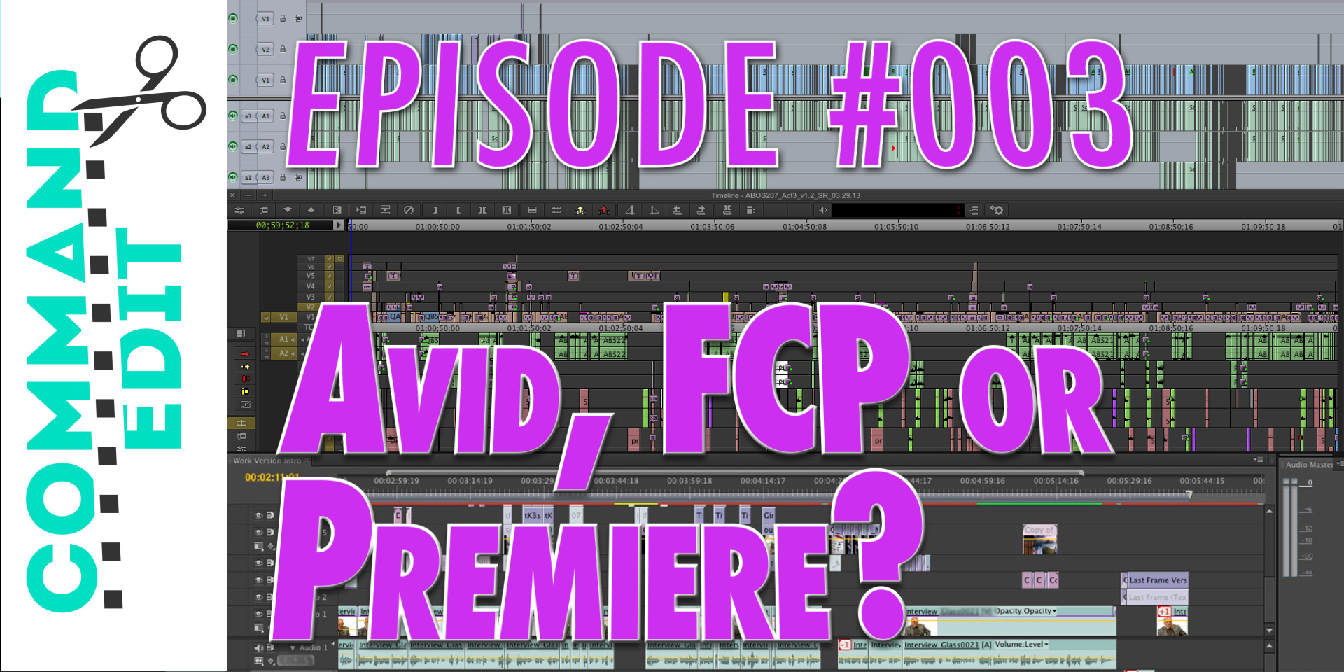 Command Edit Episode 3 Avid, Premiere or FCP