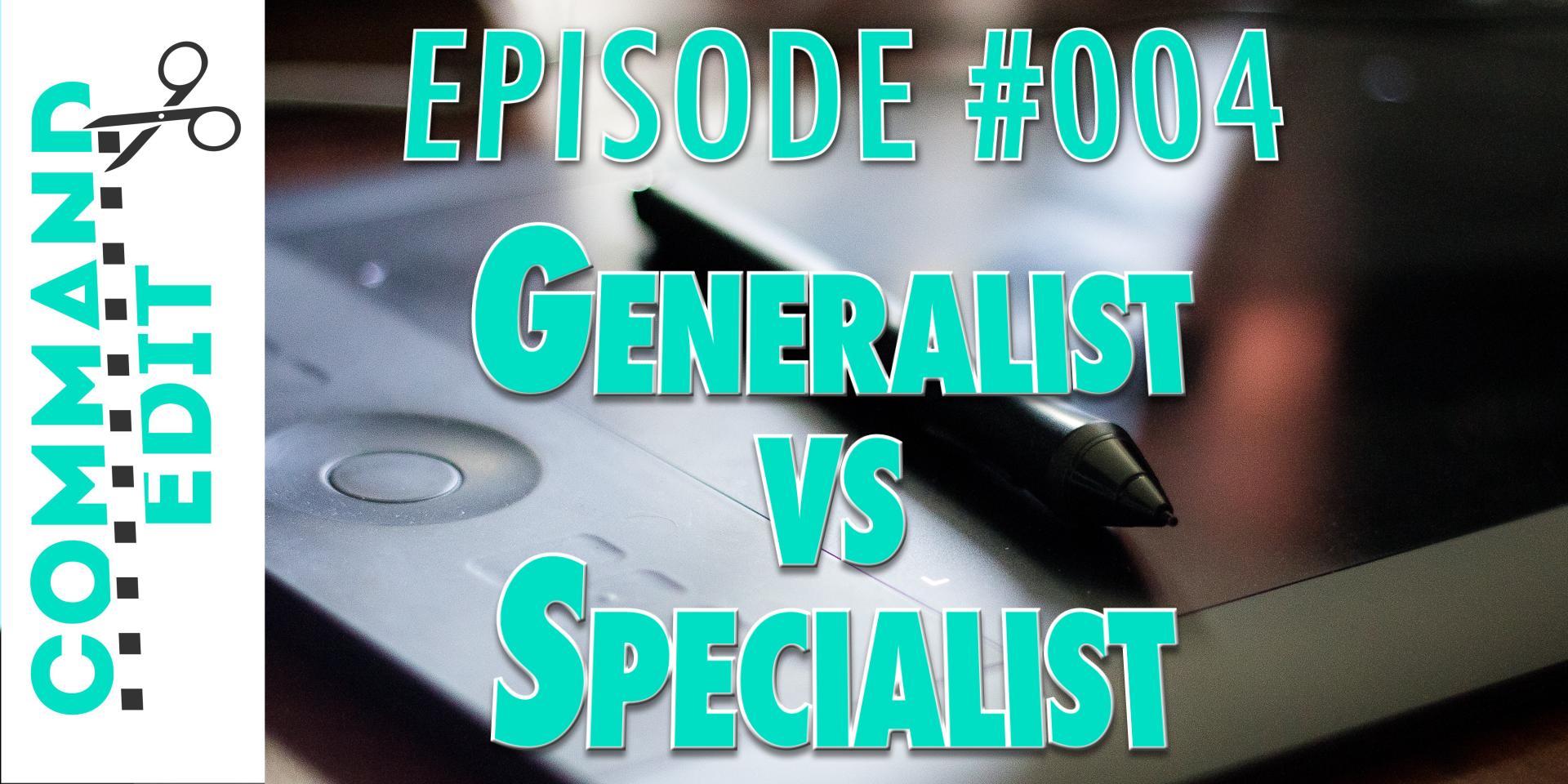 Cmd+Edit #004: Should you be Generalist or Specialist?