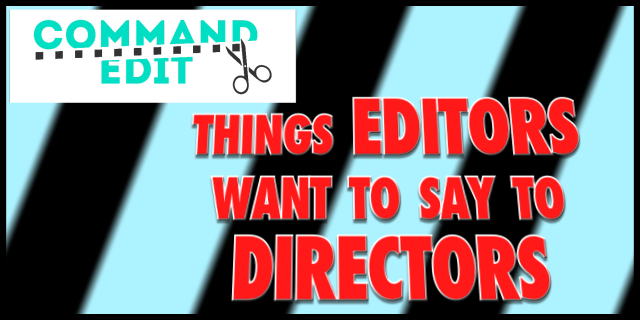 Command Edit Podcast Episode 11 What Editors Want to say to directors