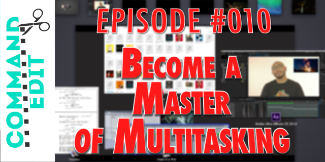 Become a Master of Multitasking Your Projects : Cmd+Edit 010