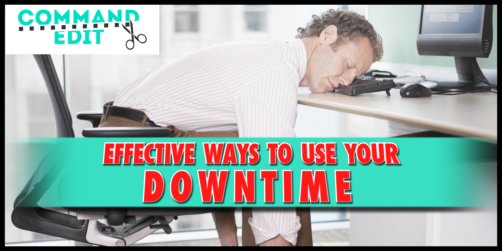 Command Edit Podcast Episode 14 Effective Ways to Use Your Down Time Productively
