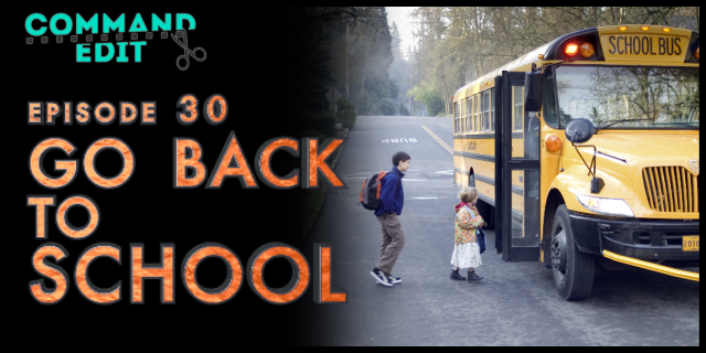 Command Edit Podcast Episode 30 Go Back to School