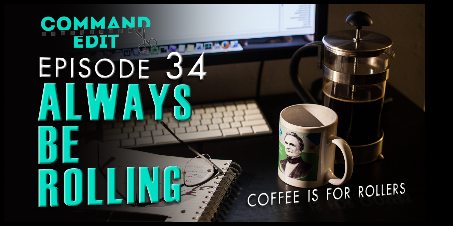 Episode 34 Command Edit Podcast Always be Closing Coffee is for Closers