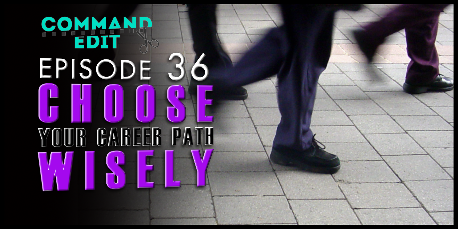Choose your path wisely Command+Edit Podcast 036