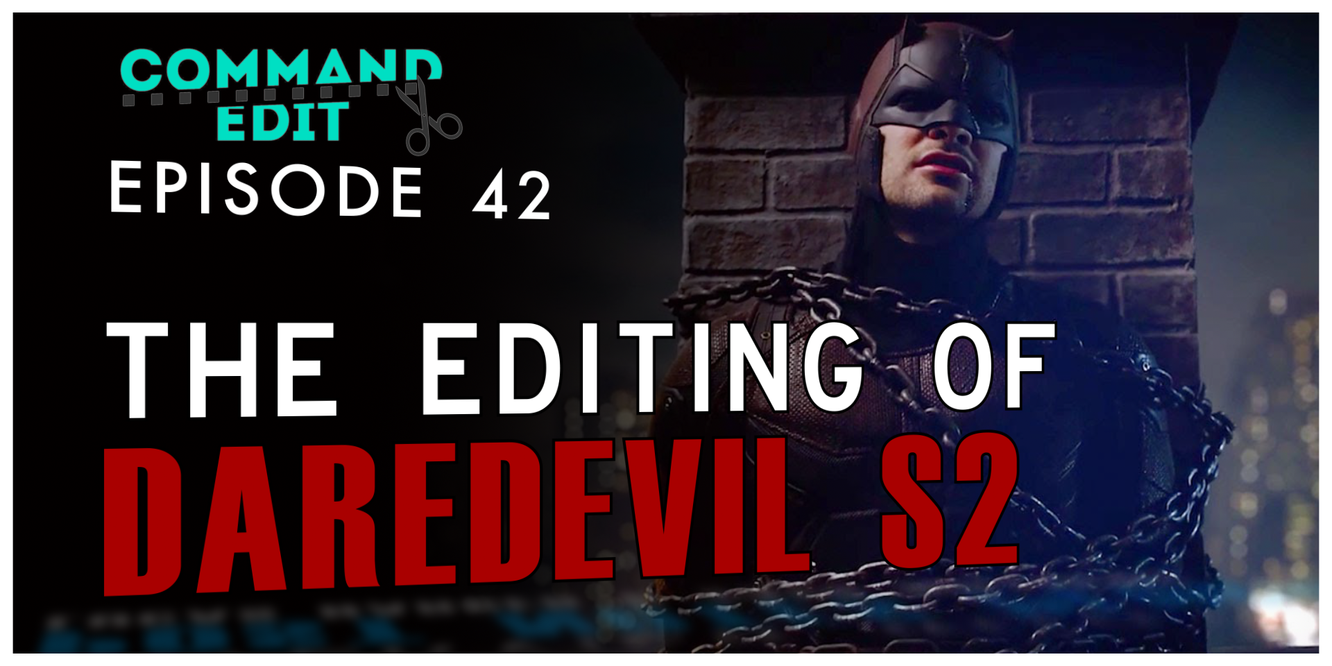 Episode 42 of Command Edit Podcast Editing of Daredevil Season 2