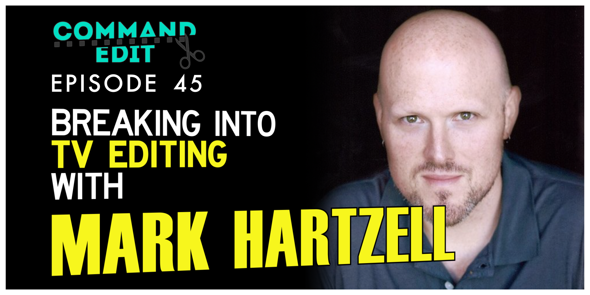 Command Edit Podcast Episode 45 with Mark Hartzell interview tv editor for True Blood and Agent Carter